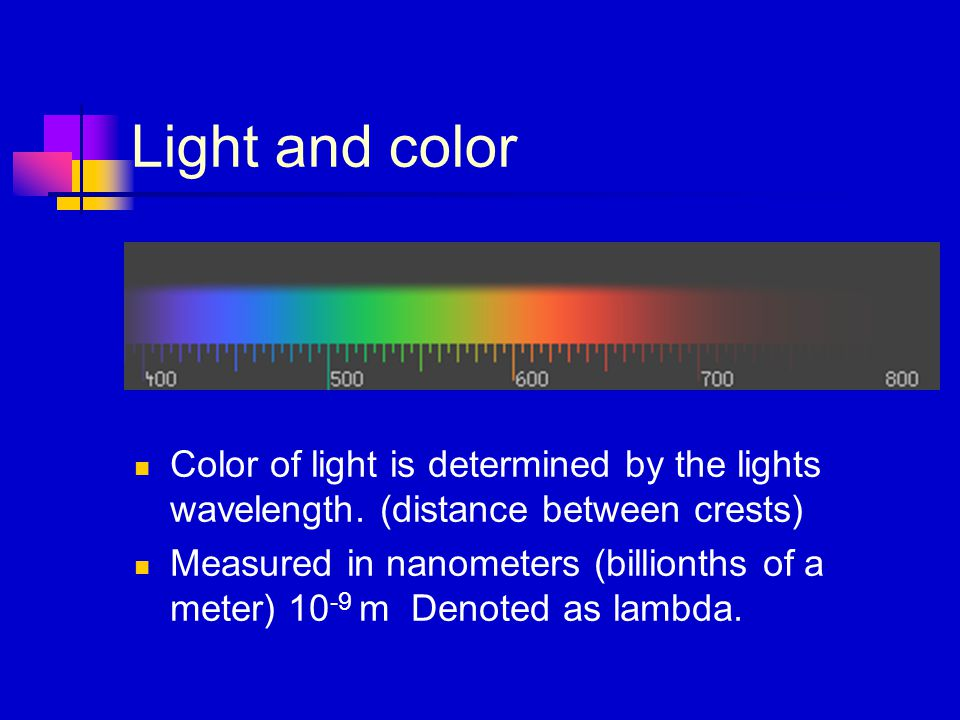 Light and color Color of light is determined by the lights wavelength.