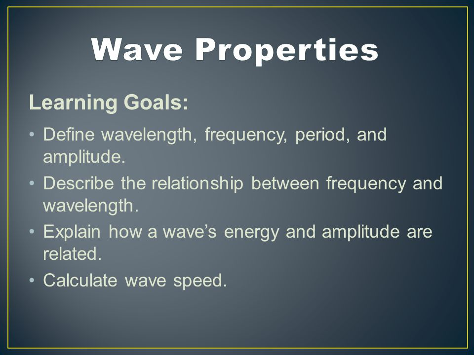 Learning Goals: Define wavelength, frequency, period, and amplitude.