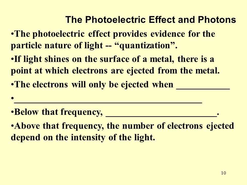 10 The Photoelectric Effect and Photons The photoelectric effect provides evidence for the particle nature of light -- quantization .