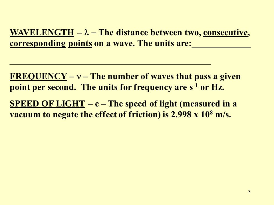 3 WAVELENGTH –  The distance between two, consecutive, corresponding points on a wave.
