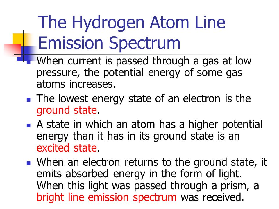 The Hydrogen Atom Line Emission Spectrum When current is passed through a gas at low pressure, the potential energy of some gas atoms increases.