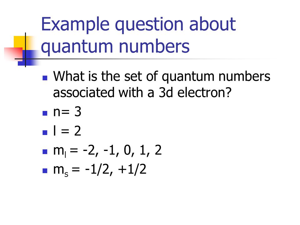 Example question about quantum numbers What is the set of quantum numbers associated with a 3d electron.