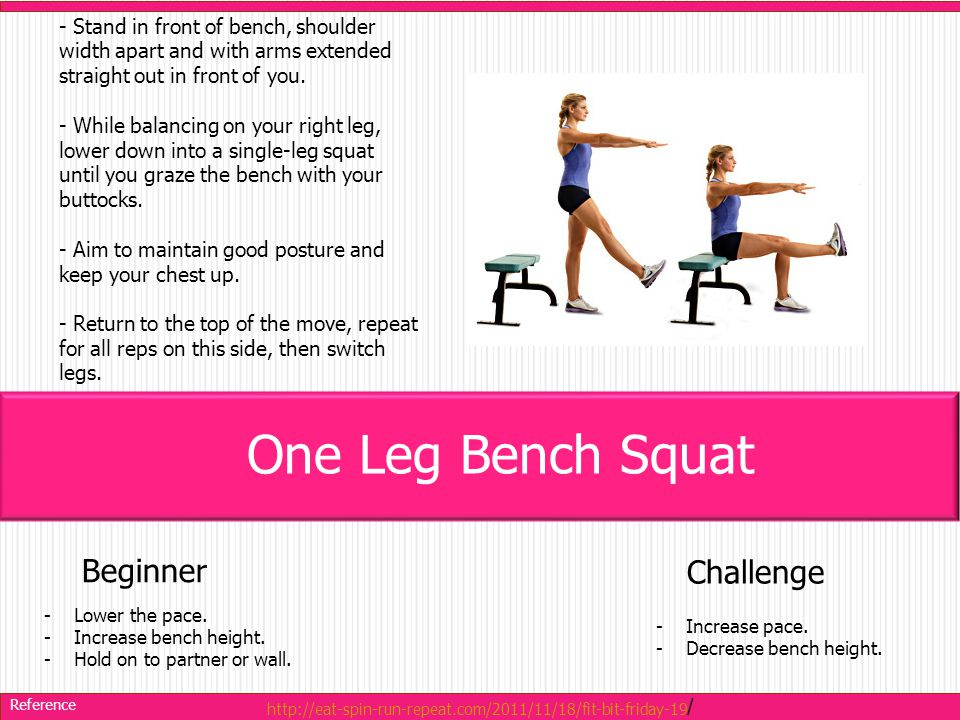 - Stand in front of bench, shoulder width apart and with arms extended straight out in front of you.