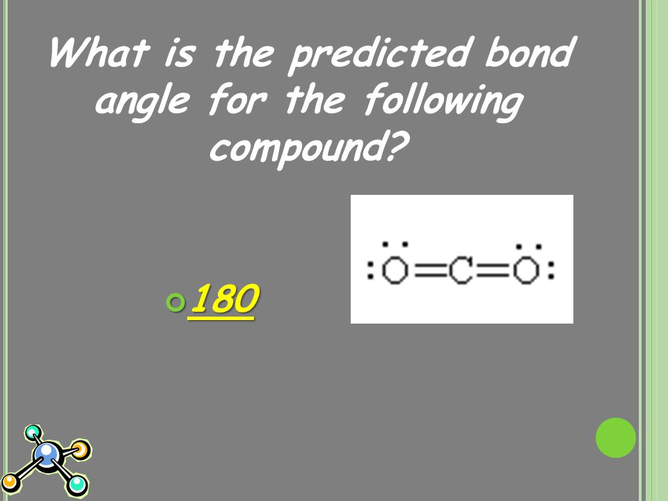 What is the predicted bond angle for the following compound 180
