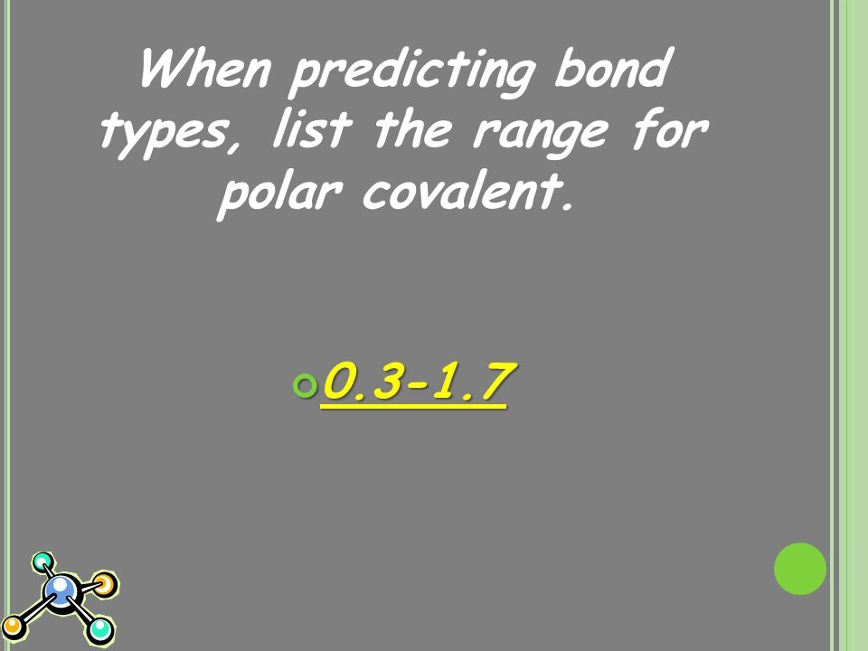 When predicting bond types, list the range for polar covalent