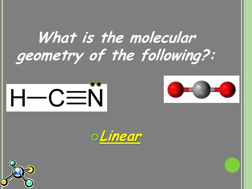 What is the molecular geometry of the following : Linear