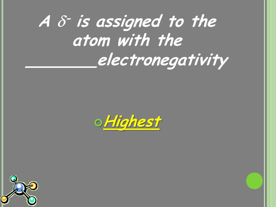 A  - is assigned to the atom with the _______electronegativity Highest