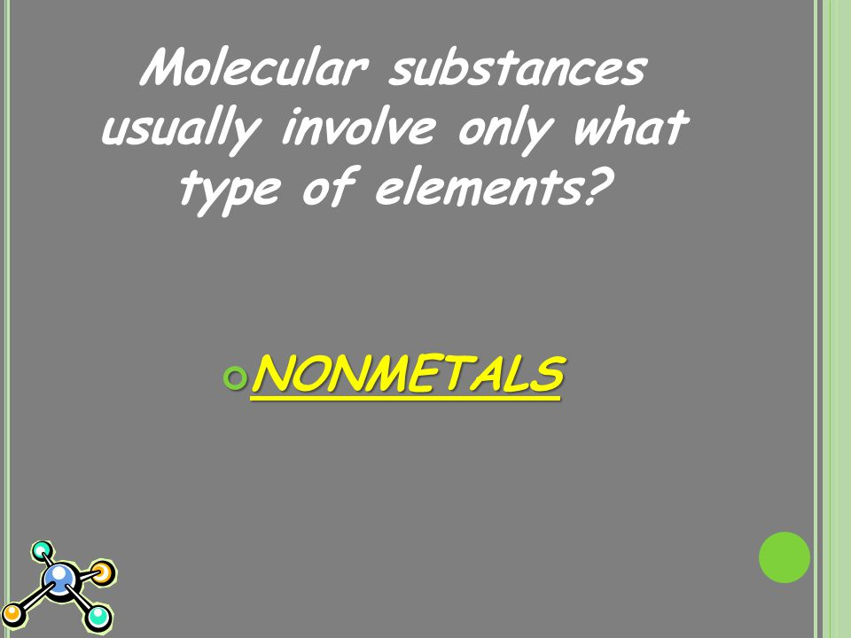 Molecular substances usually involve only what type of elements NONMETALS