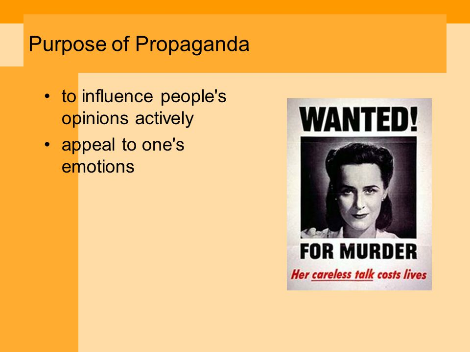 Purpose of Propaganda to influence people s opinions actively appeal to one s emotions