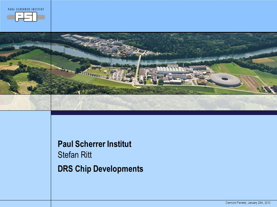 January 28th, 2010Clermont Ferrand, Paul Scherrer Institut DRS Chip Developments Stefan Ritt