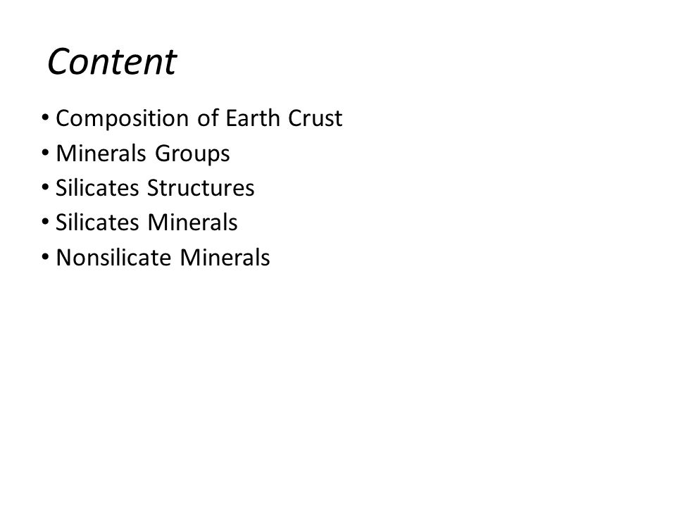 Content Composition of Earth Crust Minerals Groups Silicates Structures Silicates Minerals Nonsilicate Minerals