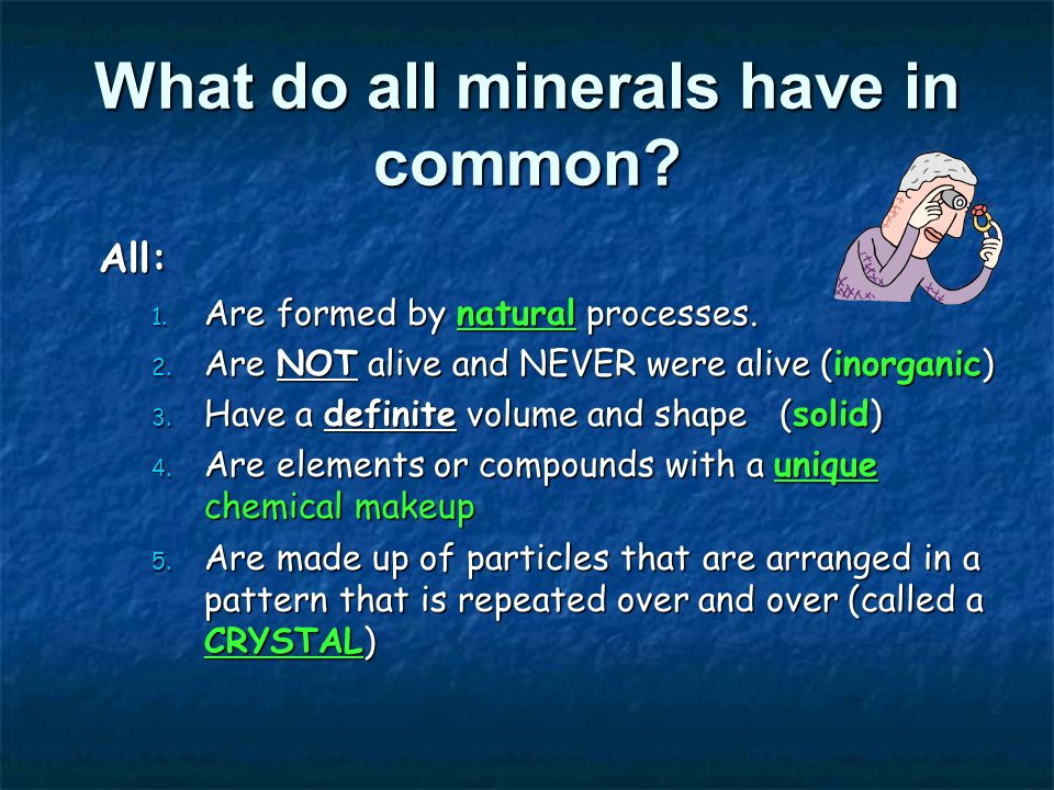 What do all minerals have in common. All: 1. Are formed by natural processes.