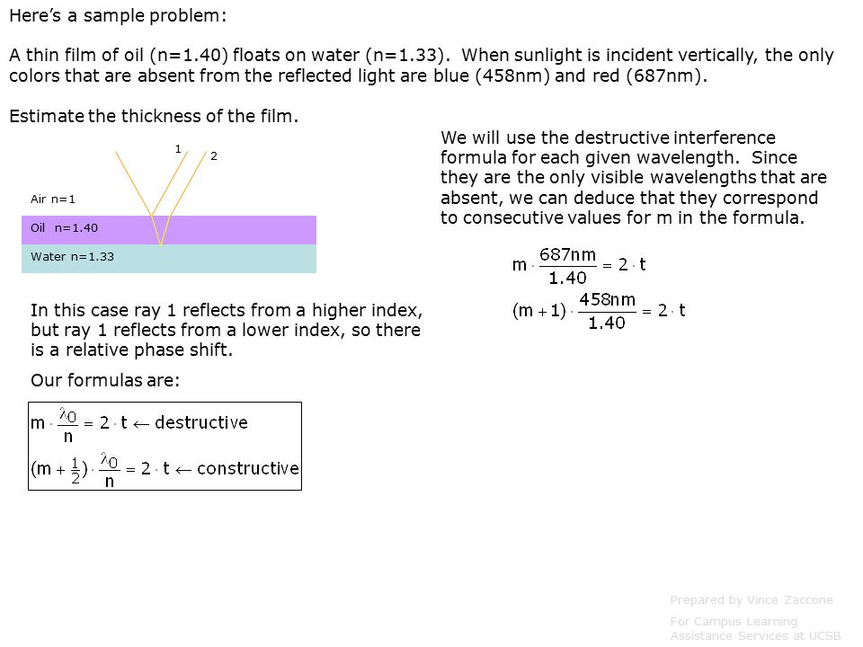 Here's a sample problem: A thin film of oil (n=1.40) floats on water (n=1.33).
