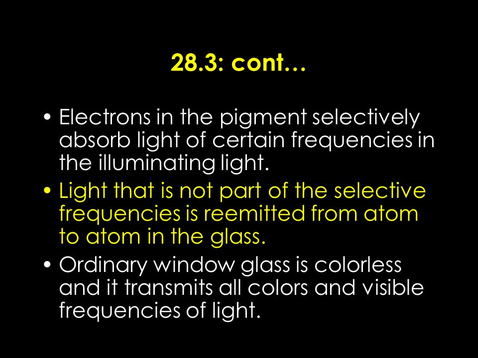 28.3: cont… Electrons in the pigment selectively absorb light of certain frequencies in the illuminating light.