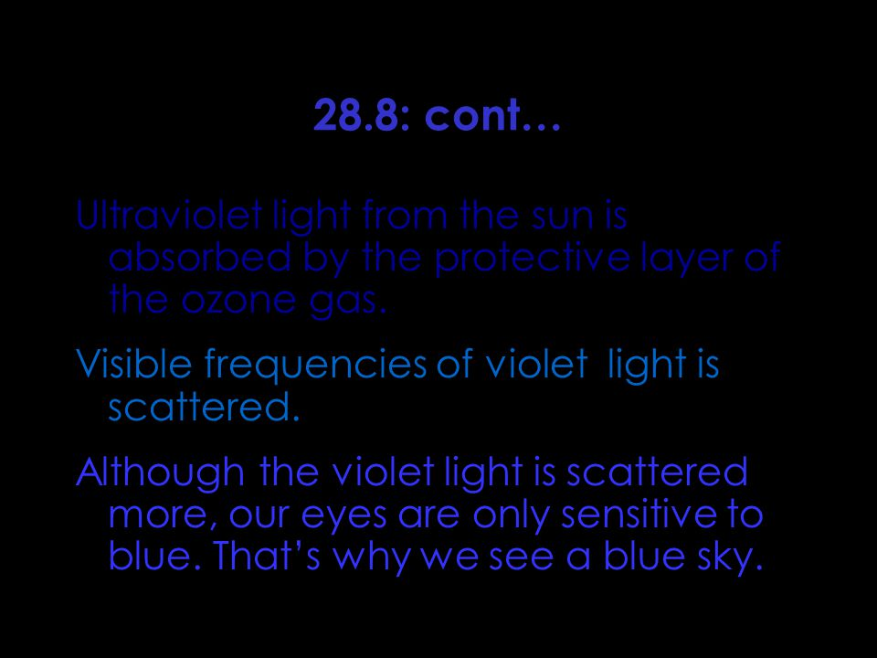 28.8: cont… Ultraviolet light from the sun is absorbed by the protective layer of the ozone gas.