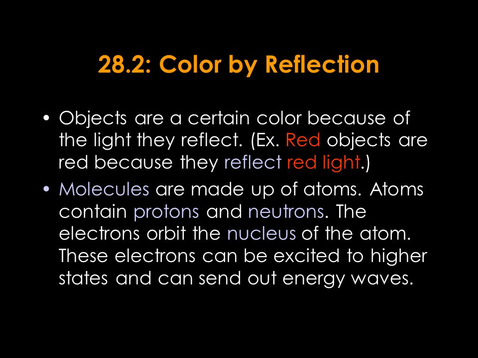 28.2: Color by Reflection Objects are a certain color because of the light they reflect.