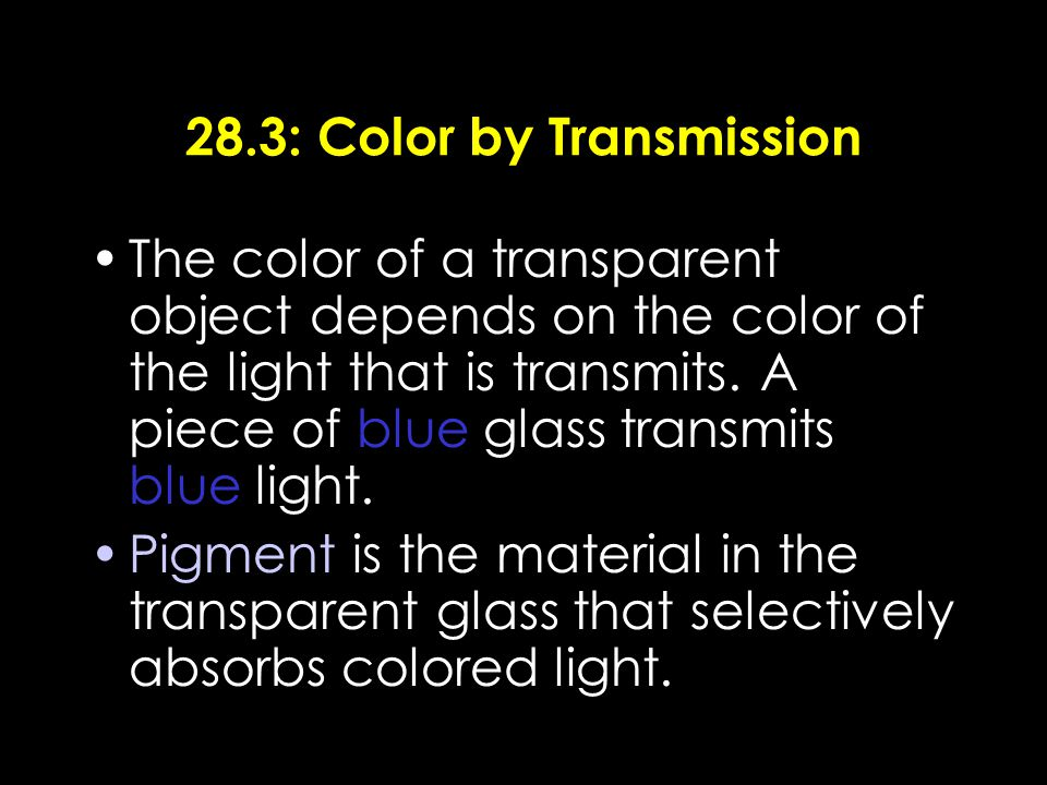 28.3: Color by Transmission The color of a transparent object depends on the color of the light that is transmits.