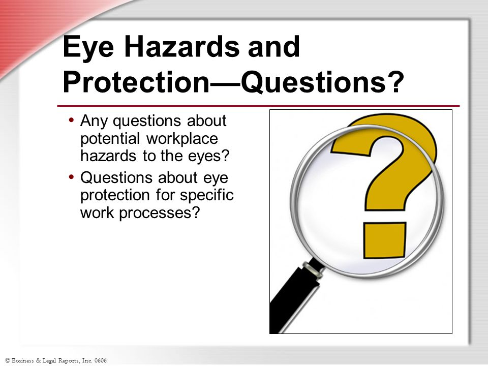 © Business & Legal Reports, Inc Eye Hazards and Protection—Questions.