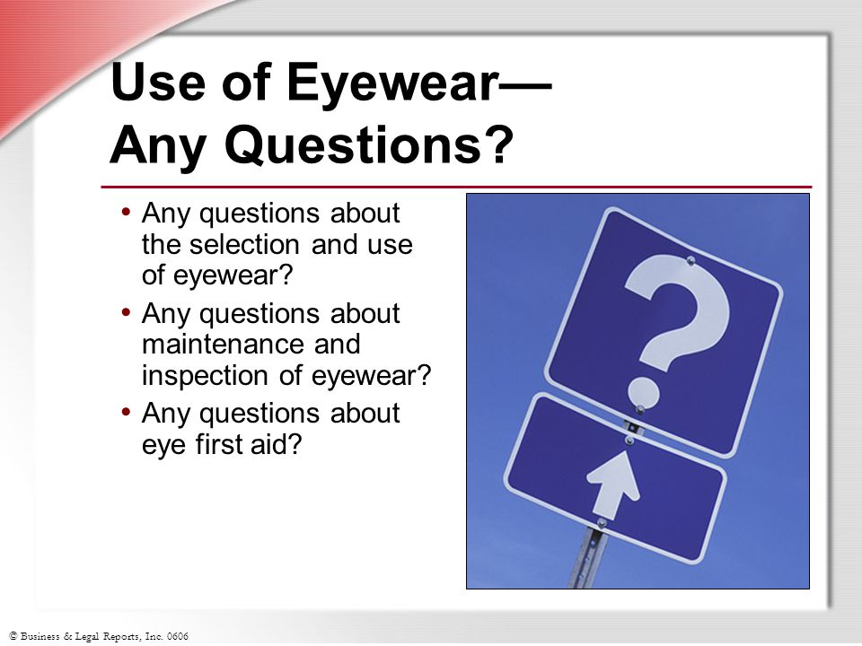 © Business & Legal Reports, Inc Use of Eyewear— Any Questions.
