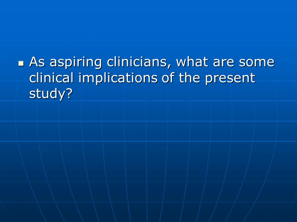 As aspiring clinicians, what are some clinical implications of the present study.