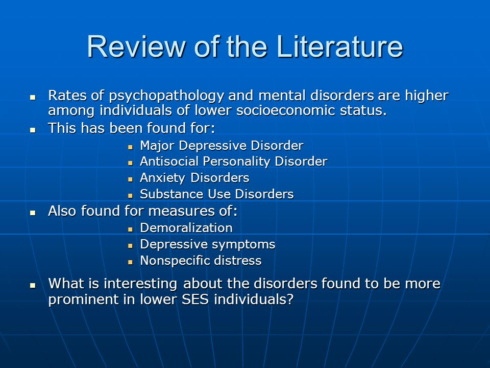 Review of the Literature Rates of psychopathology and mental disorders are higher among individuals of lower socioeconomic status.