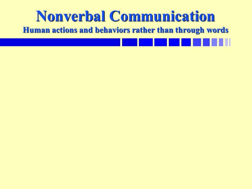 Nonverbal Communication Human actions and behaviors rather than through words
