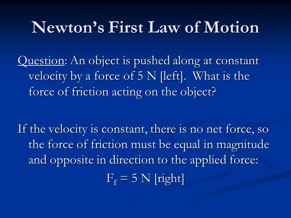 Newton's First Law of Motion : An object is pushed along at constant velocity by a force of 5 N [left].