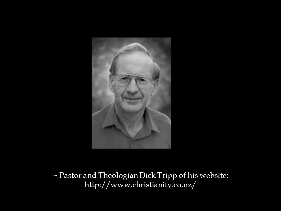 ~ Pastor and Theologian Dick Tripp of his website: