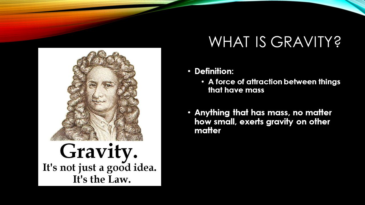 WHAT IS GRAVITY.