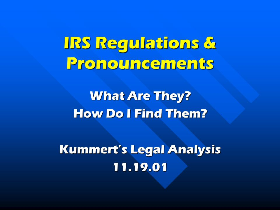 IRS Regulations & Pronouncements What Are They. How Do I Find Them.