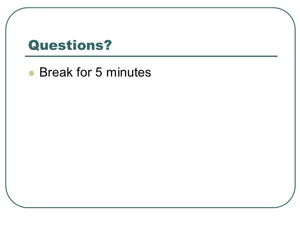 Questions Break for 5 minutes