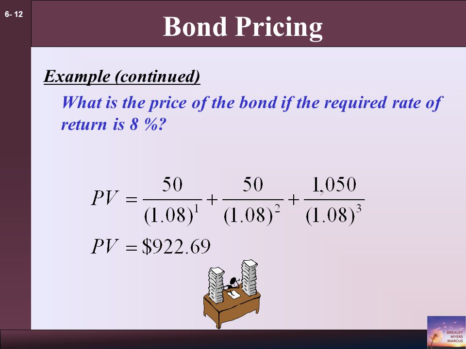 6- 12 Bond Pricing Example (continued) What is the price of the bond if the required rate of return is 8 %