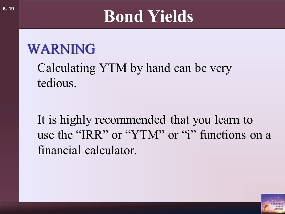 6- 19 Bond Yields WARNING Calculating YTM by hand can be very tedious.