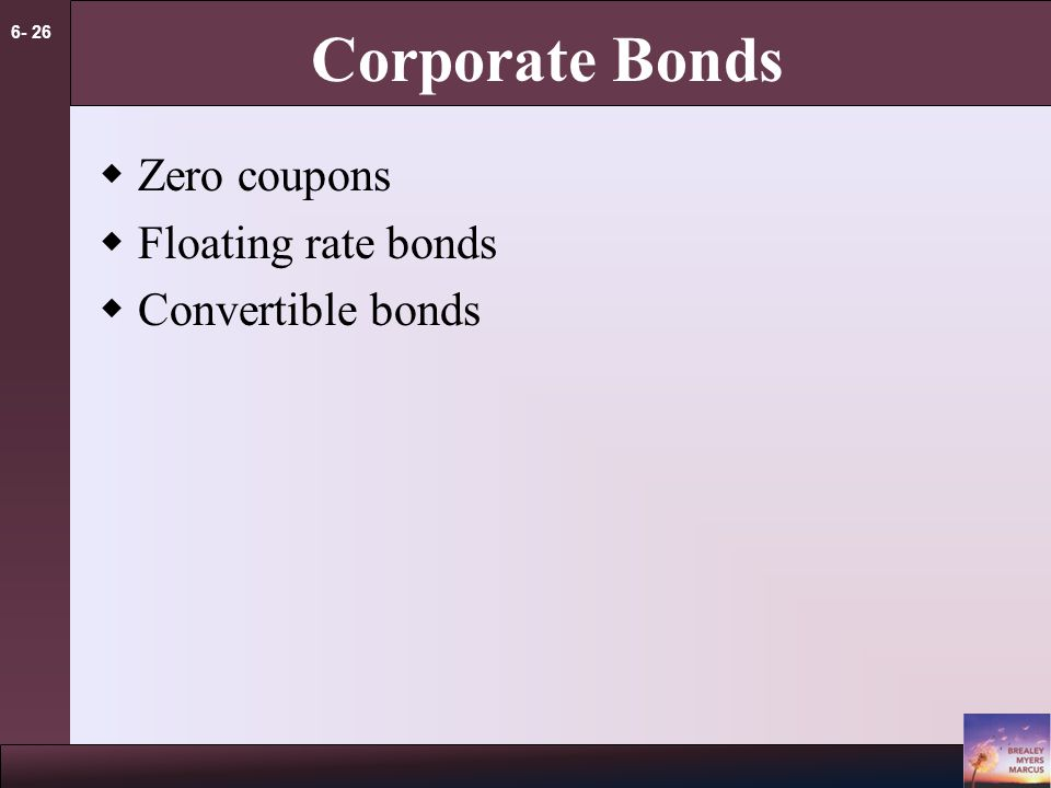 6- 26 Corporate Bonds  Zero coupons  Floating rate bonds  Convertible bonds