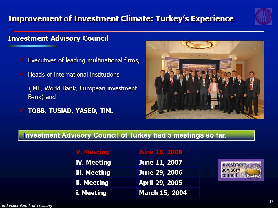 Undersecretariat of Treasury 12 Investment Advisory Council Executives of leading multinational firms, Executives of leading multinational firms, Heads of international institutions Heads of international institutions (iMF, World Bank, European investment Bank) and (iMF, World Bank, European investment Bank) and TOBB, TUSiAD, YASED, TiM.
