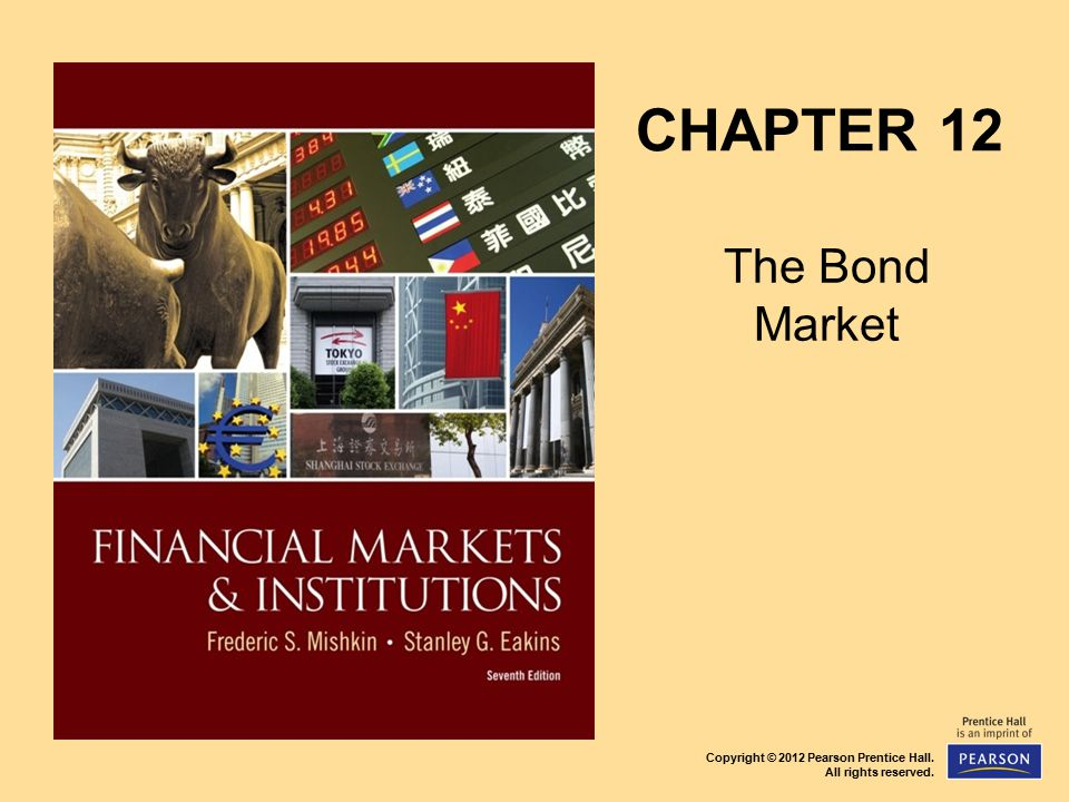 Copyright © 2012 Pearson Prentice Hall. All rights reserved. CHAPTER 12 The Bond Market
