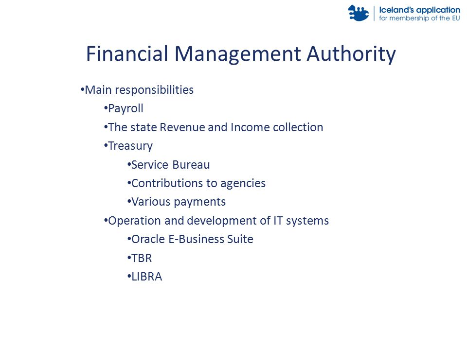 Main responsibilities Payroll The state Revenue and Income collection Treasury Service Bureau Contributions to agencies Various payments Operation and development of IT systems Oracle E-Business Suite TBR LIBRA Financial Management Authority