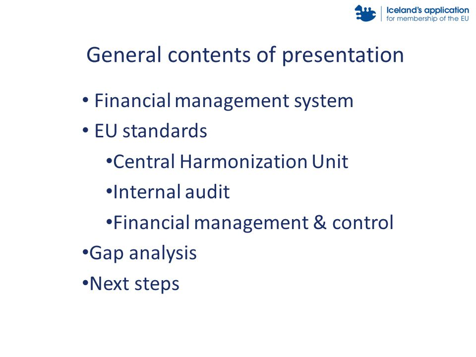 Financial management system EU standards Central Harmonization Unit Internal audit Financial management & control Gap analysis Next steps General contents of presentation