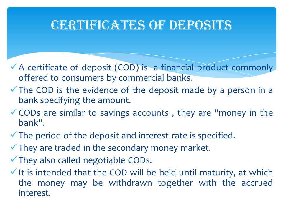 A certificate of deposit (COD) is a financial product commonly offered to consumers by commercial banks.