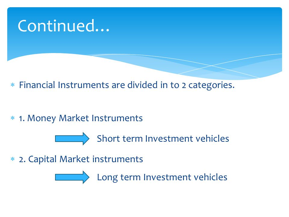  Financial Instruments are divided in to 2 categories.