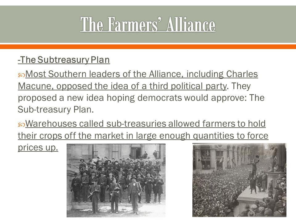 -The Subtreasury Plan  Most Southern leaders of the Alliance, including Charles Macune, opposed the idea of a third political party.