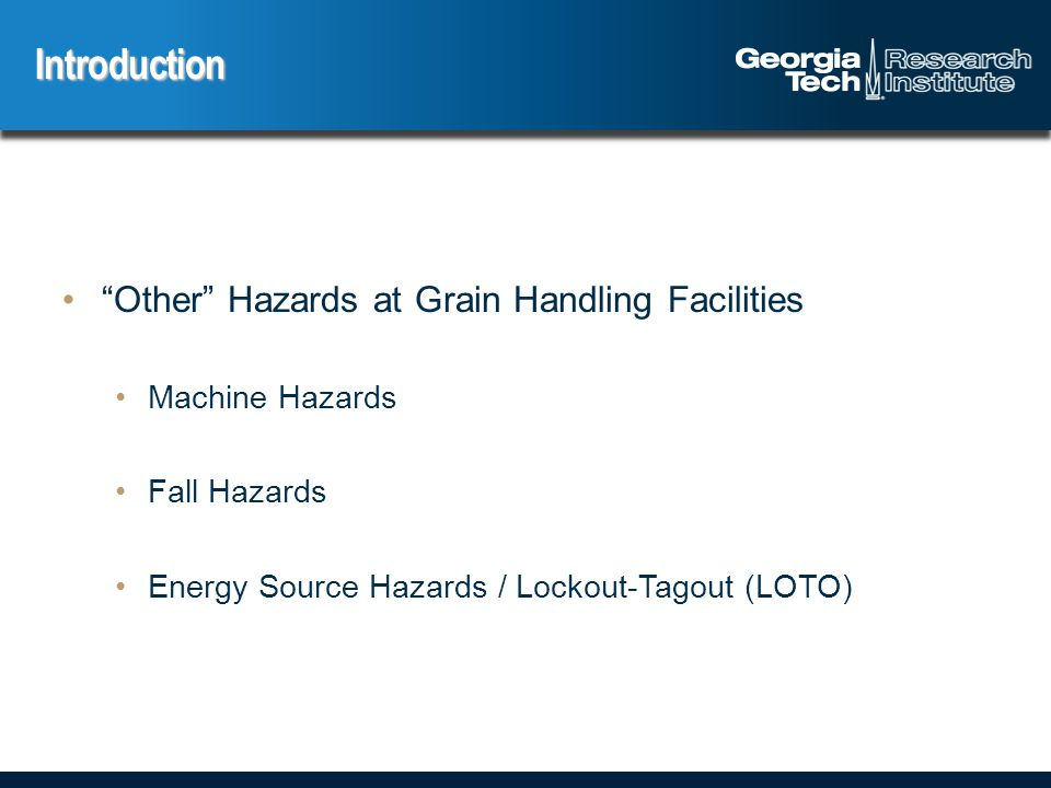 Other Hazards at Grain Handling Facilities Machine Hazards Fall Hazards Energy Source Hazards / Lockout-Tagout (LOTO) Introduction