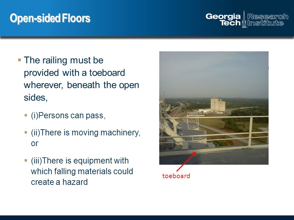  The railing must be provided with a toeboard wherever, beneath the open sides,  (i)Persons can pass,  (ii)There is moving machinery, or  (iii)There is equipment with which falling materials could create a hazard Open-sided Floors toeboard
