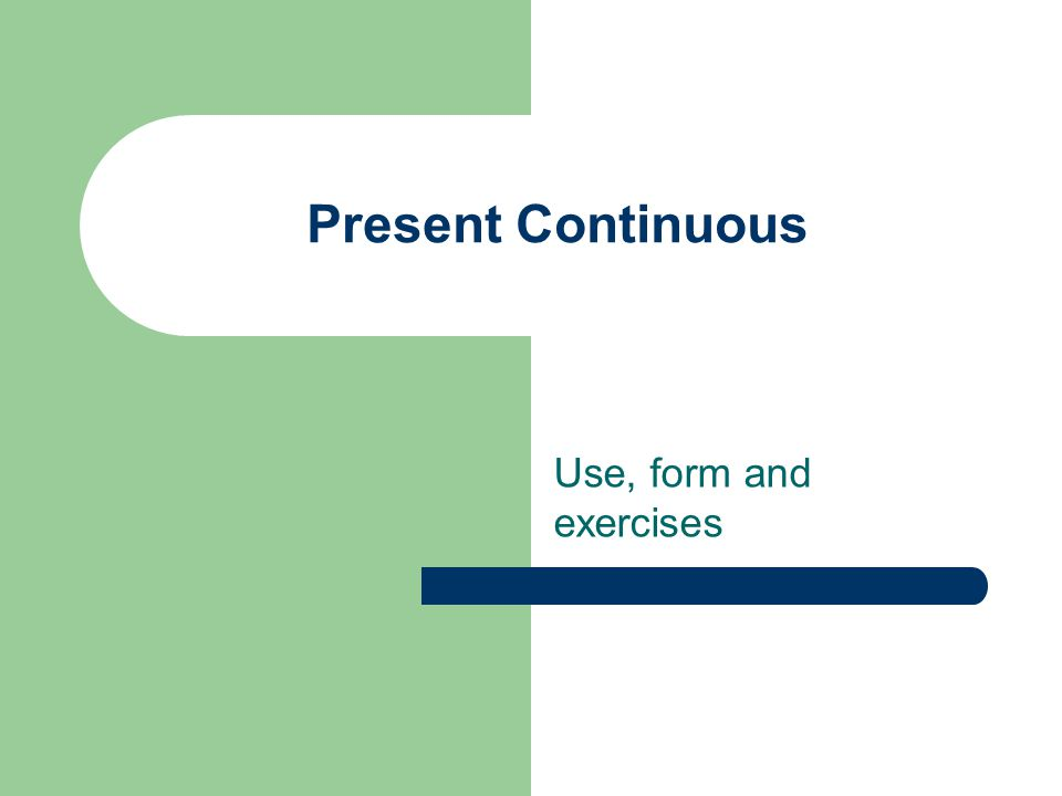Present Continuous Use, form and exercises