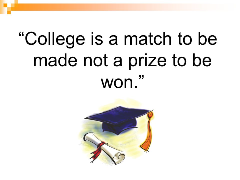 College is a match to be made not a prize to be won.