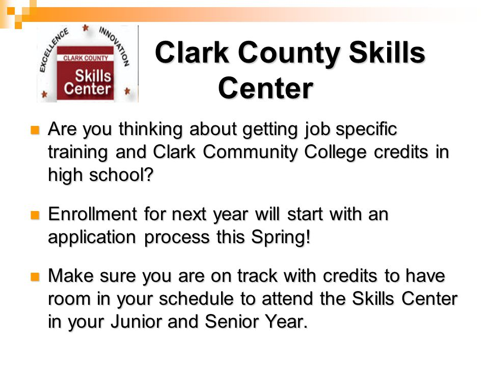 Clark County Skills Center Clark County Skills Center Are you thinking about getting job specific training and Clark Community College credits in high school.