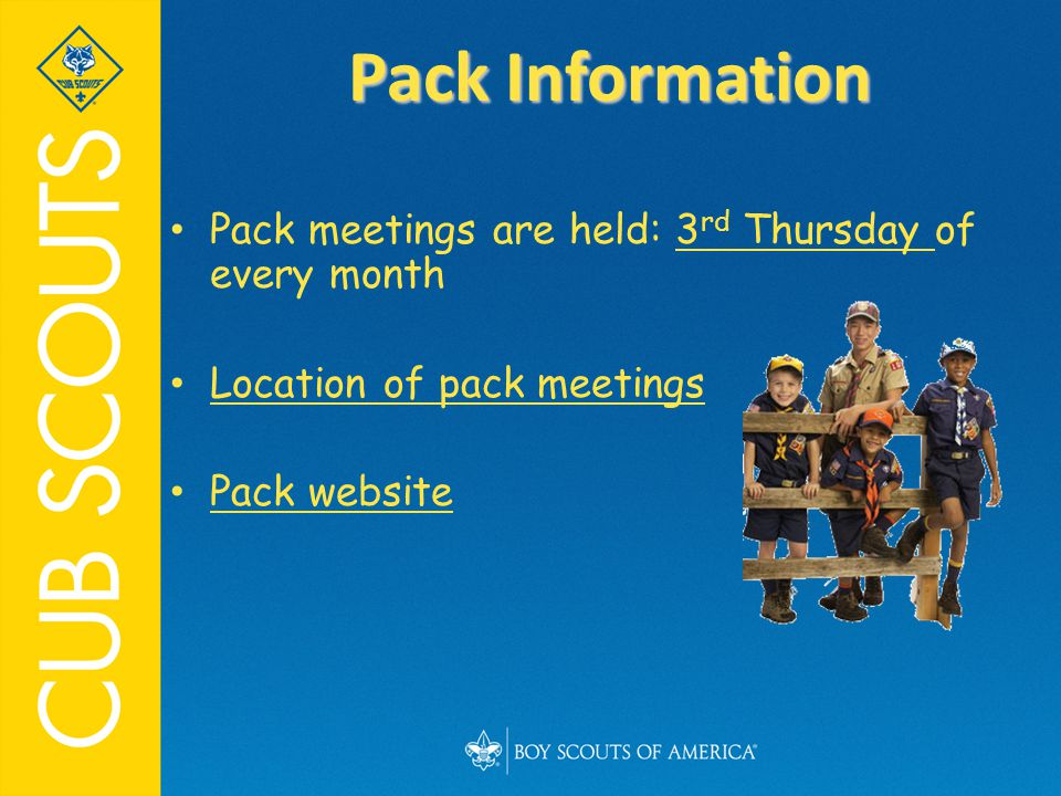 Pack meetings are held: 3 rd Thursday of every month Location of pack meetings Pack website Pack Information