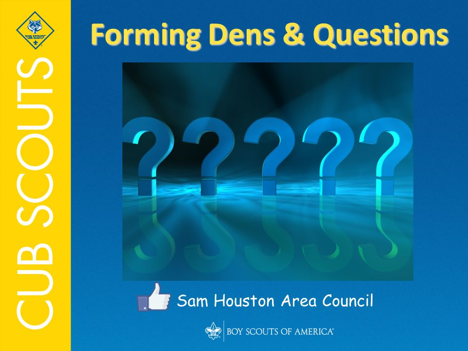 Sam Houston Area Council Forming Dens & Questions