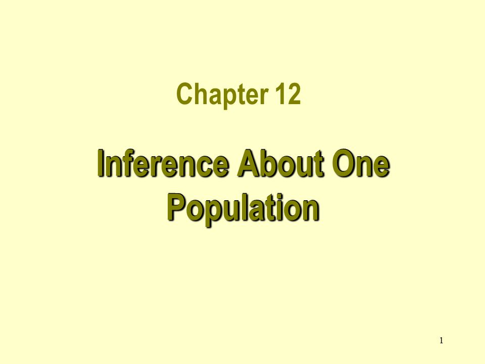 1 Chapter 12 Inference About One Population
