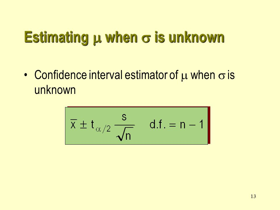 13 Estimating  when  is unknown Confidence interval estimator of  when  is unknown